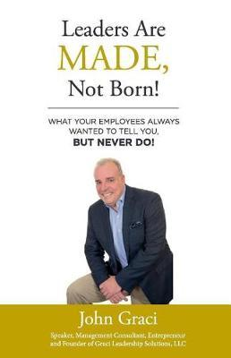 Leaders Are Made, Not Born! by John Graci image