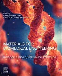Materials for Biomedical Engineering: Hydrogels and Polymer-based Scaffolds by Holban
