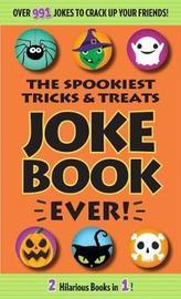 The Spookiest Tricks & Treats Joke Book Ever! by Editors Of Portable Press