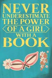 Never Underestimate the Power of a Girl with a Book by Unicorn Journals Tribe