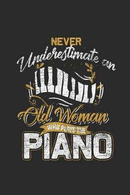 Never Underestimate An Old Woman Who Plays The Piano by Piano Publishing