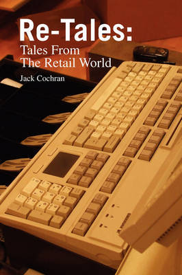 Re-Tales: Tales from the Retail World by Jack Cochran, MD image