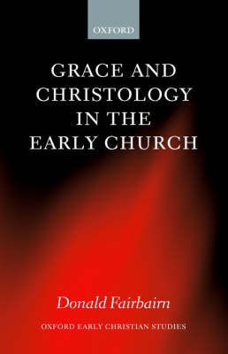 Grace and Christology in the Early Church by Donald Fairbairn image