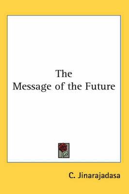 The Message of the Future by C. Jinarajadasa