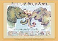 Simply a Boy's Book: Memories of a Baby's First Three Years by Stacie Schimmels