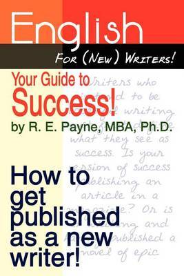 English for (new) Writers! Your Guide to Success! by R. E. Payne MBA Ph.D. image