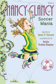 Fancy Nancy: Nancy Clancy, Soccer Mania by Jane O'Connor