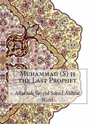 Muhammad (S) Is the Last Prophet by Allamah Sayyid Sa'eed Akhtar Rizvi image