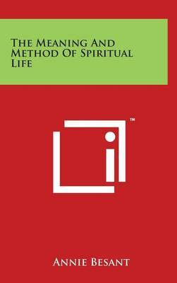 The Meaning And Method Of Spiritual Life by Annie Besant