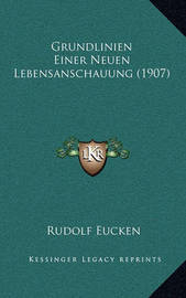 Grundlinien Einer Neuen Lebensanschauung (1907) by Rudolf Eucken