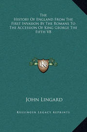 The History of England from the First Invasion by the Romans to the Accession of King George the Fifth V8 by John Lingard