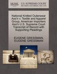 National Knitted Outerwear Ass'n V. Textile and Apparel Group, American Importers Ass'n U.S. Supreme Court Transcript of Record with Supporting Pleadings by Eugene Gressman