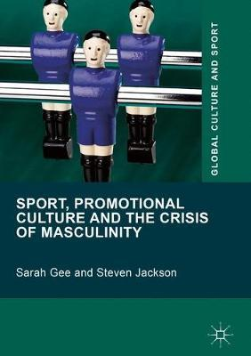 Sport, Promotional Culture and the Crisis of Masculinity by Sarah Gee image