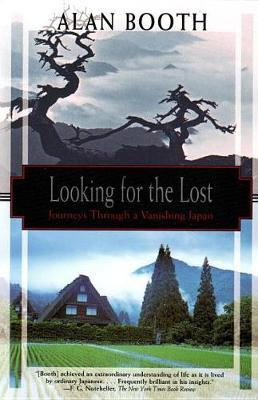 Looking For The Lost: Journeys Through A Vanishing Japan by Alan Booth