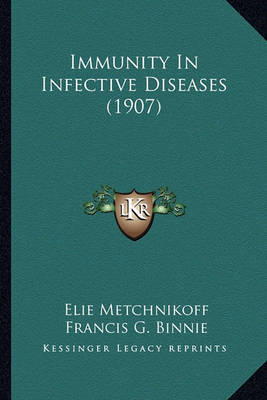 Immunity in Infective Diseases (1907) Immunity in Infective Diseases (1907) by Elie Metchnikoff