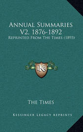 Annual Summaries V2, 1876-1892: Reprinted from the Times (1893) by The Times