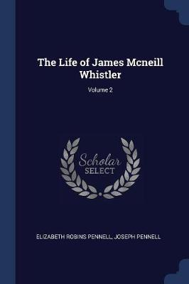 The Life of James McNeill Whistler; Volume 2 by Elizabeth Robins Pennell image