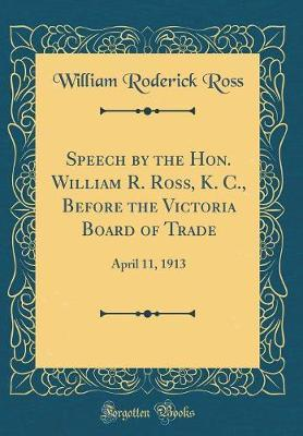 Speech by the Hon. William R. Ross, K. C., Before the Victoria Board of Trade by William Roderick Ross image