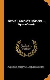 Sancti Paschasii Radberti ... Opera Omnia by Paschasius (Radbertus)