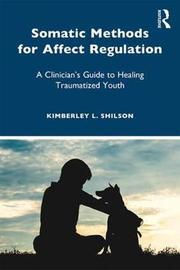 Somatic Methods for Affect Regulation by Kimberley L. Shilson