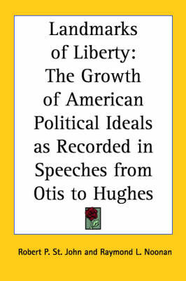 Landmarks of Liberty: The Growth of American Political Ideals as Recorded in Speeches from Otis to Hughes image