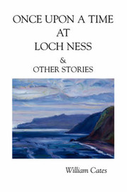 Once Upon a Time at Loch Ness & Other Stories by William W. Cates image