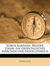 Xoros Kardash, Bruder Hahn; Ein Orientalisches Marchen-Und Novellenbuch by Georg Jacob