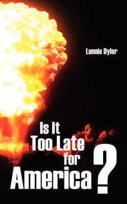 Is It Too Late for America ? by Lonnie Oyler