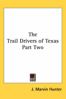 The Trail Drivers of Texas Part Two by J. Marvin Hunter
