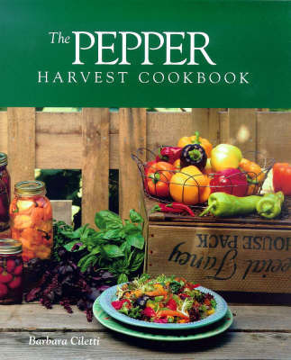 The Pepper Harvest Cookbook by Barbara Ciletti