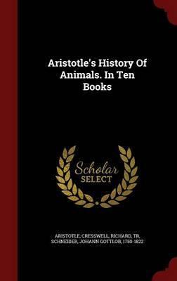 Aristotle's History of Animals. in Ten Books by * Aristotle