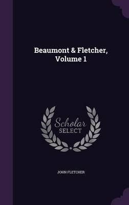 Beaumont & Fletcher, Volume 1 by John Fletcher image