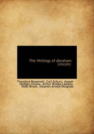The Writings of Abraham Lincoln by Carl Schurz