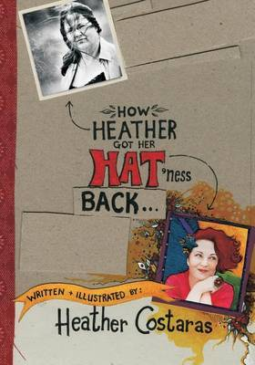 How Heather Got Her Hat'ness Back by Heather Costaras
