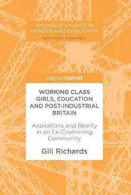 Working Class Girls, Education and Post-Industrial Britain by Gill Richards