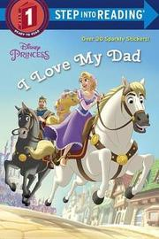 I Love My Dad (Disney Princess) by Jennifer Liberts