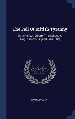 The Fall of British Tyranny by John Leacock image