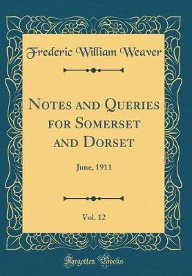 Notes and Queries for Somerset and Dorset, Vol. 12 by Frederic William Weaver image