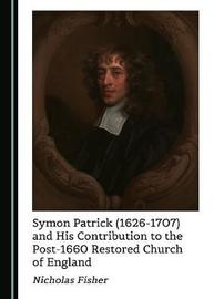 Symon Patrick (1626-1707) and His Contribution to the Post-1660 Restored Church of England