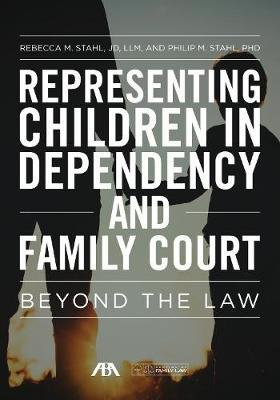 Representing Children in Dependency and Family Court by Rebecca M Stahl