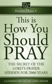 This Is How You Should Pray, a Commentary on the Lord's Prayer by Doulos Theos C image