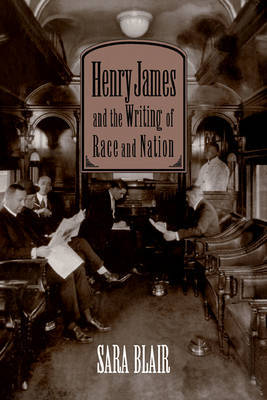 Henry James and the Writing of Race and Nation by Sara Blair image