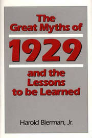 The Great Myths of 1929 and the Lessons to Be Learned by Harold Bierman