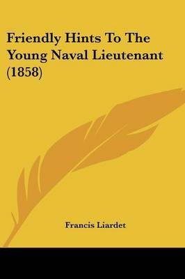 Friendly Hints To The Young Naval Lieutenant (1858) by Francis Liardet image