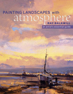Painting Landscapes with Atmosphere, An Artist's Essential Guide by Ray Balkwill