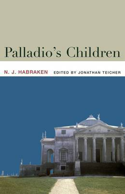 Palladio's Children by N John Habraken