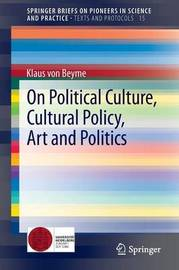 On Political Culture, Cultural Policy, Art and Politics by Klaus Beyme