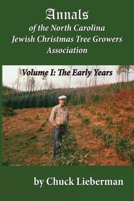Annals of the North Carolina Jewish Christmas Tree Growers Association: The Early Years by Chuck Lieberman