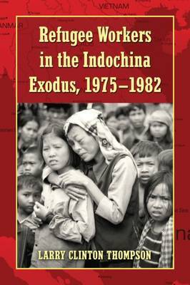 Refugee Workers in the Indochina Exodus, 1975-1982 image