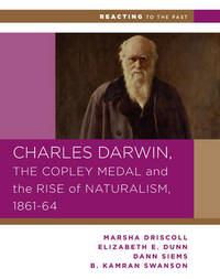 Charles Darwin, the Copley Medal, and the Rise of Naturalism, 1861-1864 by Marsha Driscoll